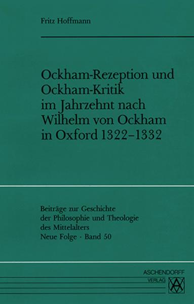 Ockham-Rezeption und Ockham-Kritik im Jahrzehnt nach Wilhelm von Ockham in Oxford 1322-1332 - Coverbild