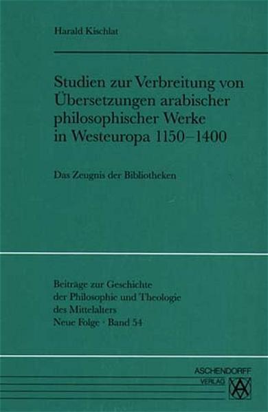 Studien zur Verbreitung von Übersetzungen arabischer philosophischer Werke in Westeuropa 1150-1400 - Coverbild