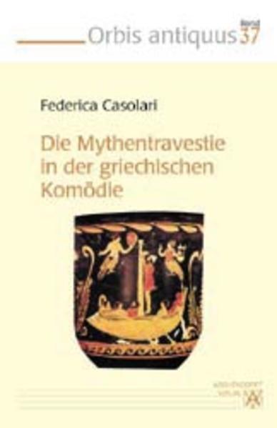 Die Mythentravestie in der griechischen Komödie - Coverbild