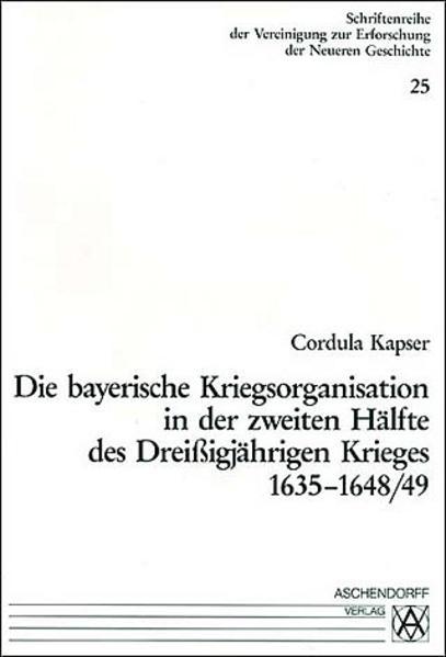 Die bayerische Kriegsorganisation in der zweiten Hälfte des dreissigjährigen Krieges 1635-1648/49 - Coverbild