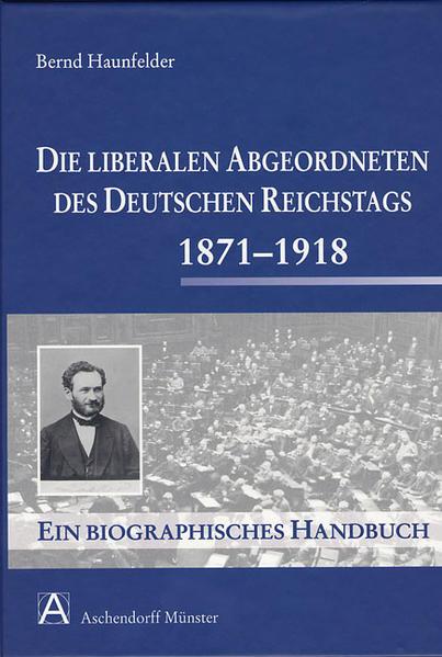 Die liberalen Abgeordneten des deutschen Reichstages 1871-1918 - Coverbild