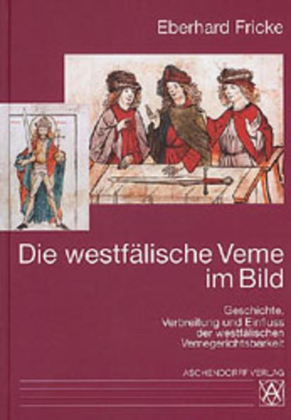 Geschichte, Verbreitung und Einfluss der westfälischen Vemegerichtsbarkeit - Coverbild