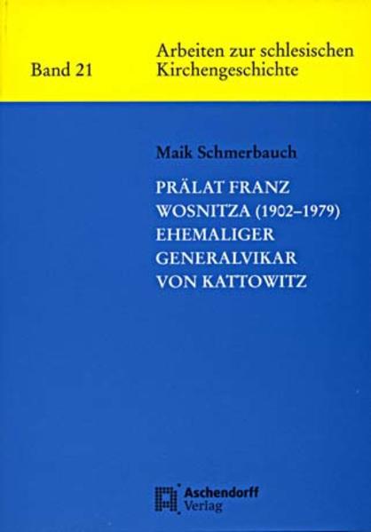 Prälat Franz Wosnitze (1902-1979) - ehemaliger Generalvikar von Kattowitz - Coverbild