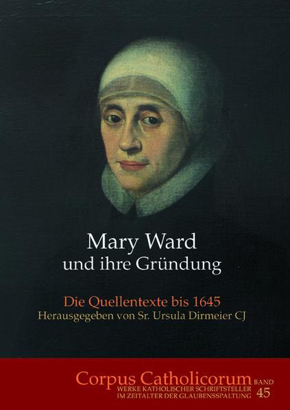 Mary Ward und ihre Gründung. Teil 1 bis Teil 4 / Mary Ward und ihre Gründung. Teil 1 bis Teil 4 - Coverbild