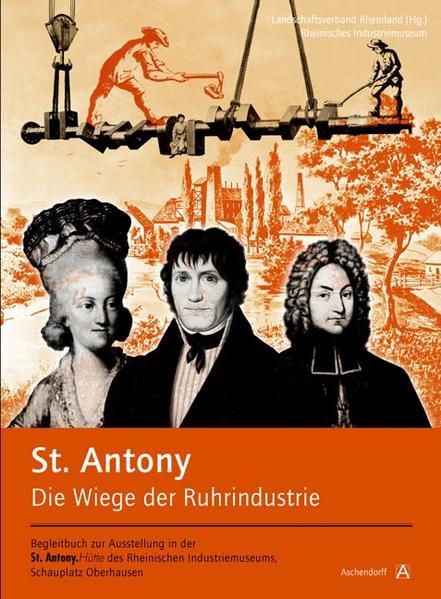 St. Antony. Die Wiege der Ruhrindustrie - Coverbild
