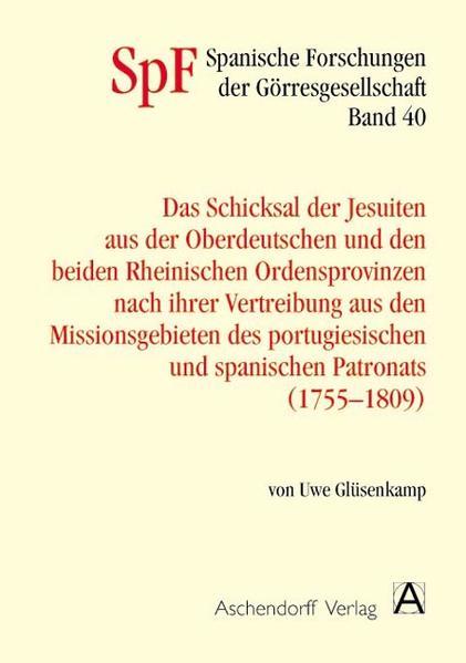 Das Schicksal der Jesuiten aus der Oberdeutschen und den beiden Rheinischen Provinzen nach ihrer Vertreibung aus den Missionsgebieten des portugiesischen und spanischen Patronats (1755-1809) - Coverbild