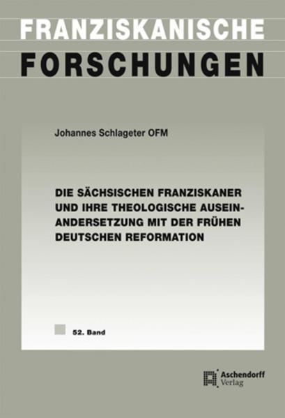 Die sächsischen Franziskaner und ihre theologische Auseinandersetzung mit der frühen deutschen Reformation - Coverbild