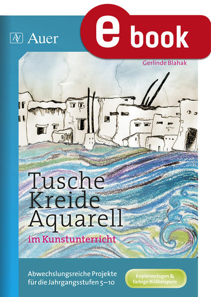 Tusche - Kreide - Aquarell im Kunstunterricht - Coverbild