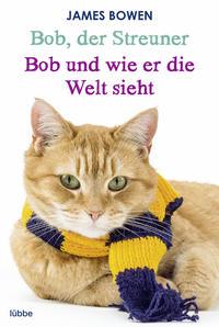 Bob, der Streuner / Bob und wie er die Welt sieht: Zwei Bestseller in einem Band Cover