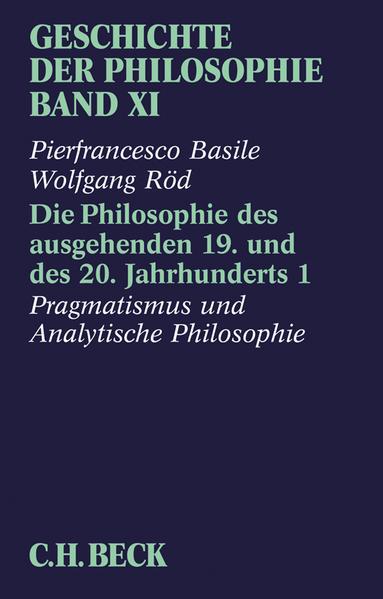 Geschichte der Philosophie / Geschichte der Philosophie  Bd. 11: Die Philosophie des ausgehenden 19. und des 20. Jahrhunderts 1: Pragmatismus und analytische Philosophie - Coverbild
