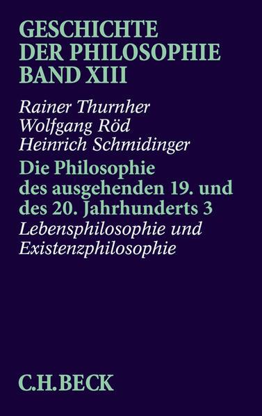 Geschichte der Philosophie / Geschichte der Philosophie  Bd. 13: Die Philosophie des ausgehenden 19. und des 20. Jahrhunderts 3: Lebensphilosophie und Existenzphilosophie - Coverbild