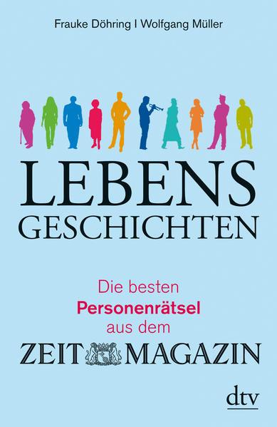 Lebensgeschichten Die besten Personenrätsel aus dem ZEITmagazin - Coverbild