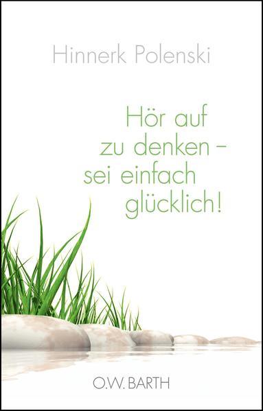 Hör auf zu denken - sei einfach glücklich! - Coverbild