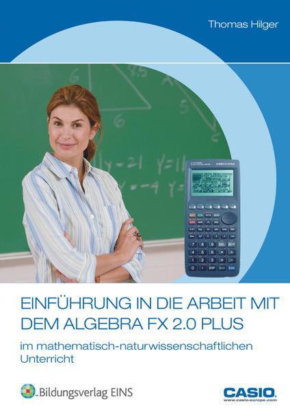 Einführung in die Arbeit mit dem ALGEBRA FX 2.0 PLUS im mathematisch-naturwissenschaftlich... / Einführung in die Arbeit mit dem ALGEBRA FX 2.0 PLUS im mathematisch-naturwissenschaftlich... - Coverbild