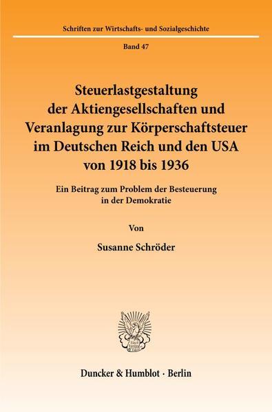 Steuerlastgestaltung der Aktiengesellschaften und Veranlagung zur Körperschaftsteuer im Deutschen Reich und den USA von 1918 bis 1936. - Coverbild