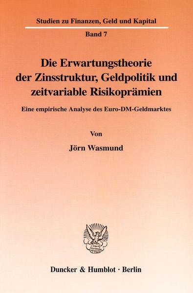 Die Erwartungstheorie der Zinsstruktur, Geldpolitik und zeitvariable Risikoprämien. - Coverbild