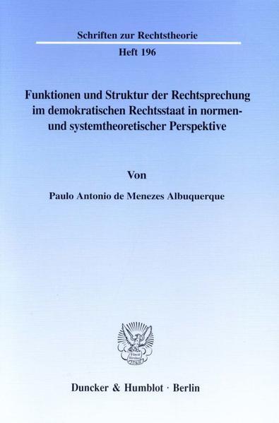 Funktionen und Struktur der Rechtsprechung im demokratischen Rechtsstaat in normen- und systemtheoretischer Perspektive. - Coverbild