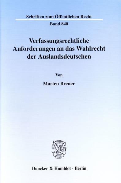 Verfassungsrechtliche Anforderungen an das Wahlrecht der Auslandsdeutschen. - Coverbild