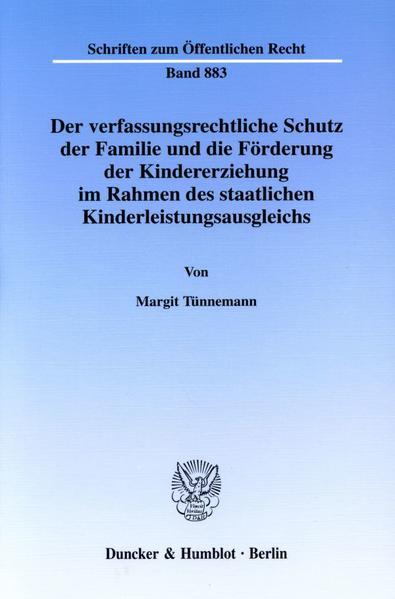 Der verfassungsrechtliche Schutz der Familie und die Förderung der Kindererziehung im Rahmen des staatlichen Kinderleistungsausgleichs. - Coverbild