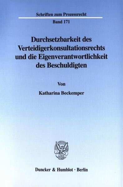 Durchsetzbarkeit des Verteidigerkonsultationsrechts und die Eigenverantwortlichkeit des Beschuldigten. - Coverbild