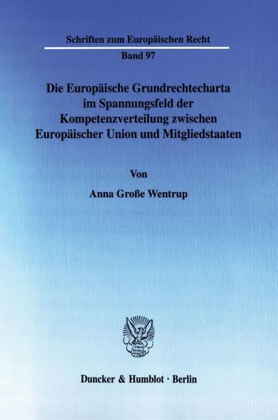 Die Europäische Grundrechtecharta im Spannungsfeld der Kompetenzverteilung zwischen Europäischer Union und Mitgliedstaaten. - Coverbild