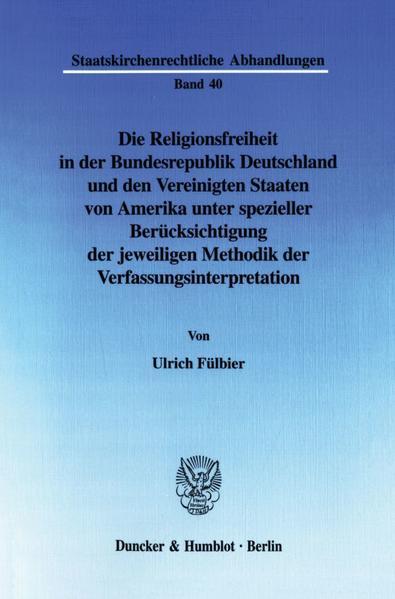 Die Religionsfreiheit in der Bundesrepublik Deutschland und den Vereinigten Staaten von Amerika unter spezieller Berücksichtigung der jeweiligen Methodik der Verfassungsinterpretation. - Coverbild