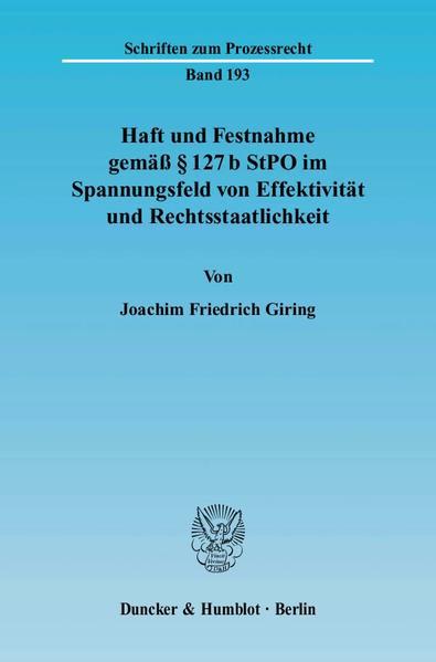 Haft und Festnahme gemäß § 127 b StPO im Spannungsfeld von Effektivität und Rechtsstaatlichkeit. - Coverbild