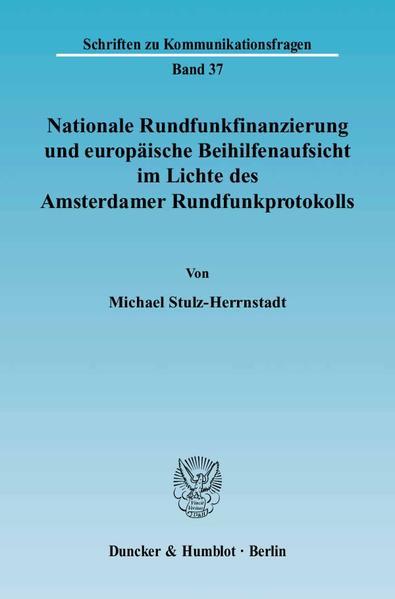 Nationale Rundfunkfinanzierung und europäische Beihilfenaufsicht im Lichte des Amsterdamer Rundfunkprotokolls. - Coverbild