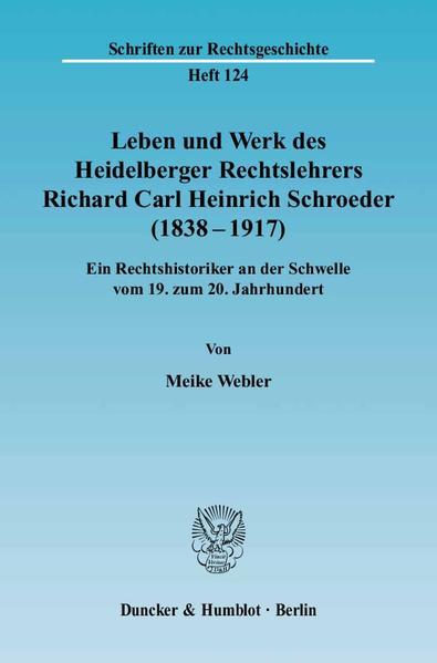 Leben und Werk des Heidelberger Rechtslehrers Richard Carl Heinrich Schroeder (1838 - 1917). - Coverbild