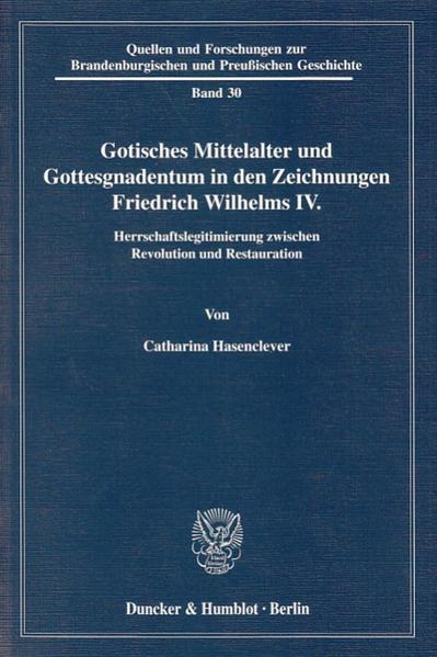 Gotisches Mittelalter und Gottesgnadentum in den Zeichnungen Friedrich Wilhelms IV. - Coverbild