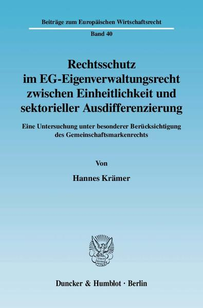 Rechtsschutz im EG-Eigenverwaltungsrecht zwischen Einheitlichkeit und sektorieller Ausdifferenzierung. - Coverbild