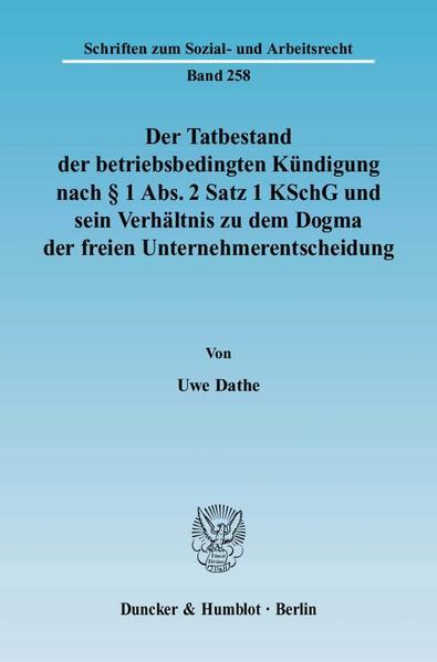 Der Tatbestand der betriebsbedingten Kündigung nach § 1 Abs. 2 Satz 1 KSchG und sein Verhältnis zu dem Dogma der freien Unternehmerentscheidung. - Coverbild
