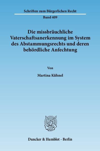 Die missbräuchliche Vaterschaftsanerkennung im System des Abstammungsrechts und deren behördliche Anfechtung. - Coverbild