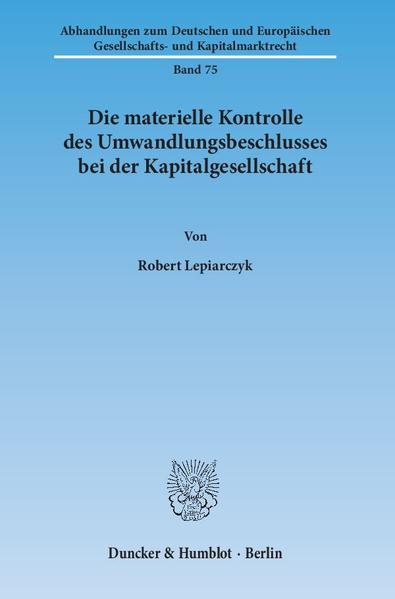 Die materielle Kontrolle des Umwandlungsbeschlusses bei der Kapitalgesellschaft. - Coverbild