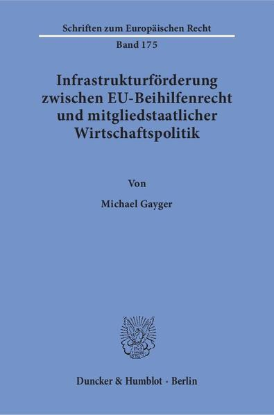 Infrastrukturförderung zwischen EU-Beihilfenrecht und mitgliedstaatlicher Wirtschaftspolitik. - Coverbild