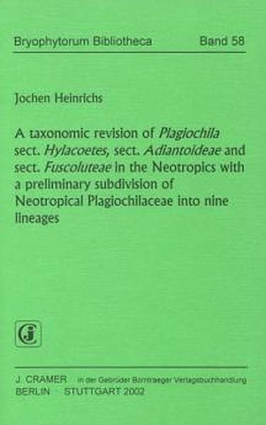 A taxonomic revision of Plagiochila sect. Hylacoetes, sect. Adiantoideae and sect. Fuscoluteae in the Neotropics with a preliminar subdivision of Neotropical Plagiochilaceae into nine lineages - Coverbild