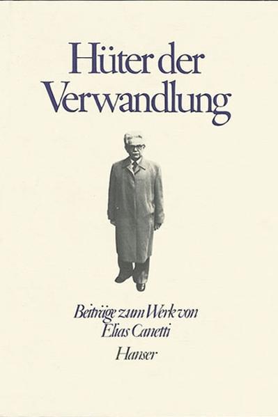 Über Elias Canetti: Hüter der Verwandlung - Coverbild