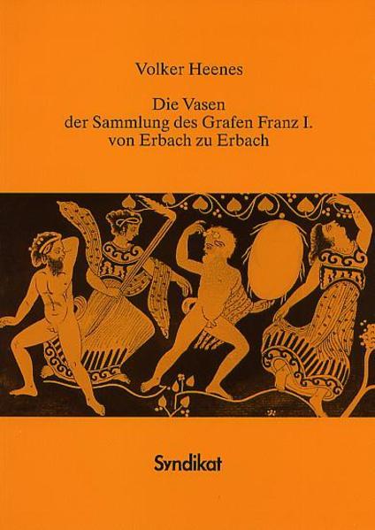 Die Vasen der Sammlung des Grafen Franz I. von Erbach zu Erbach - Coverbild