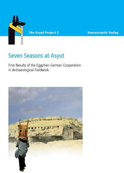 Seven Seasons at Asyut First Results of the Egyptian-German Cooperation in Archaeological Fieldwork - Coverbild