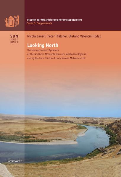 Looking North The Socioeconomic Dynamics of the Northern Mesopotamian and Anatolian Regions during the Late Third and Early Second Millennium BC - Coverbild