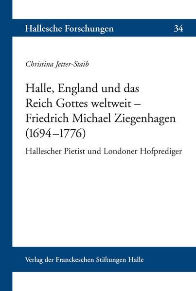 Halle, England und das Reich Gottes weltweit – Friedrich Michael Ziegenhagen (1694–1776 ) - Coverbild