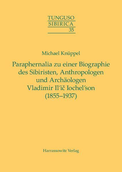 Paraphernalia zu einer Biographie des Sibiristen, Anthropologen und Archäologen Vladimir Il'ič Iochel'son (1855–1937) - Coverbild