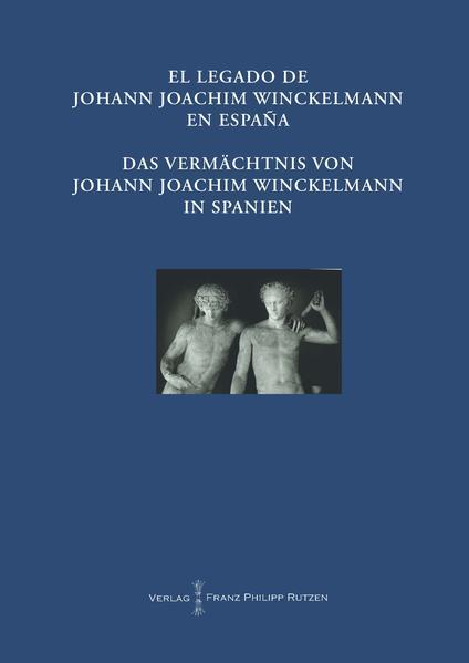 El Legado de Johann Joachim Winckelmann en Espana Das Vermächtnis von Johann Joachim Winckelmann in Spanien - Coverbild
