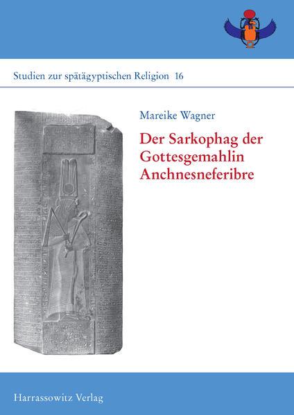 Der Sarkophag der Gottesgemahlin Anchnesneferibre - Coverbild