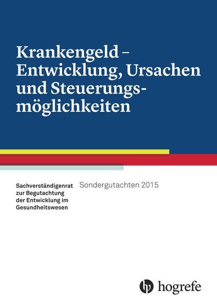 Krankengeld – Entwicklung, Ursachen und Steuerungsmöglichkeiten, Sondergutachten 2015 - Coverbild