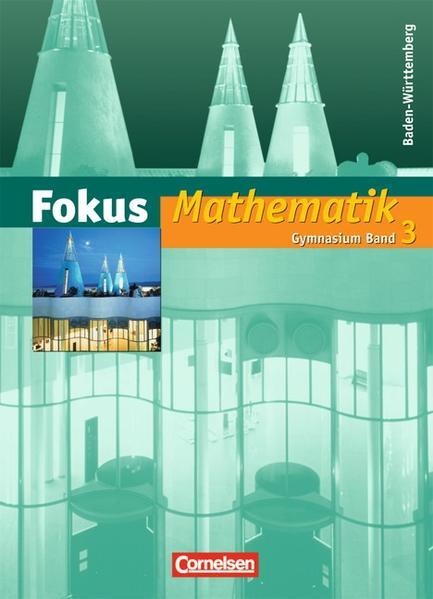 Fokus Mathematik - Gymnasium Baden-Württemberg / Band 3 - Schülerbuch - Coverbild