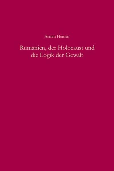 Rumänien, der Holocaust und die Logik der Gewalt - Coverbild