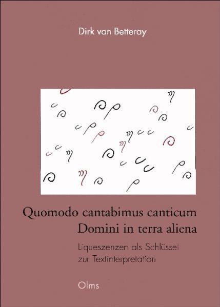 Quomodo cantabimus canticum Domini in terra aliena. Liqueszenzen als Schlüssel zur Textinterpretation, eine semiologische Untersuchung an Sankt Galler Quellen - Coverbild