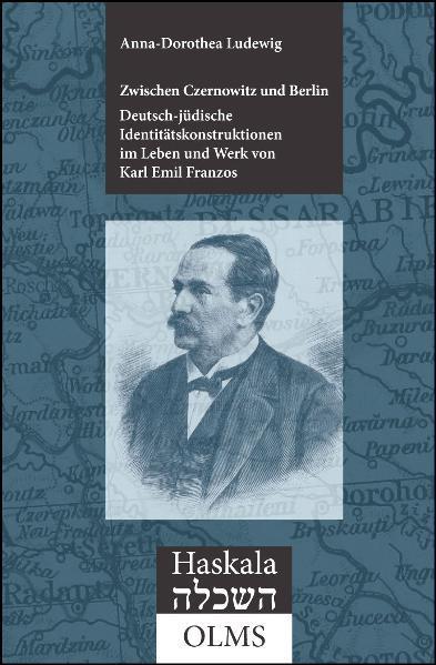 Zwischen Czernowitz und Berlin: Deutsch-jüdische Identitätskonstruktionen im Leben und Werk von Karl Emil Franzos (1847-1904) - Coverbild