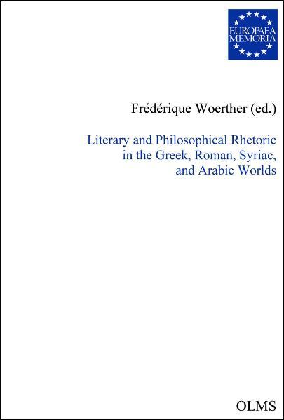 Literary and Philosophical Rhetoric in the Greek, Roman, Syriac, and Arabic Worlds - Coverbild